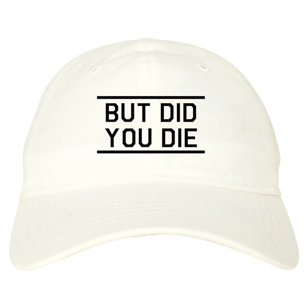 But Did You Die Funny white dad hat