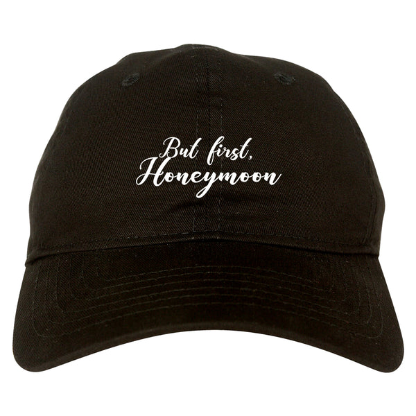 But First Honeymoon Wedding Black Dad Hat