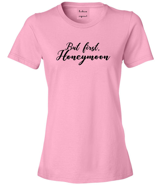 But First Honeymoon Wedding Pink T-Shirt