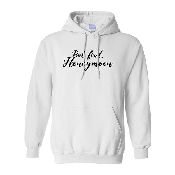 But First Honeymoon Wedding White Pullover Hoodie