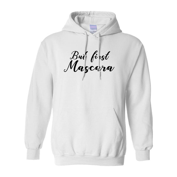 But First Mascara Makeup White Pullover Hoodie