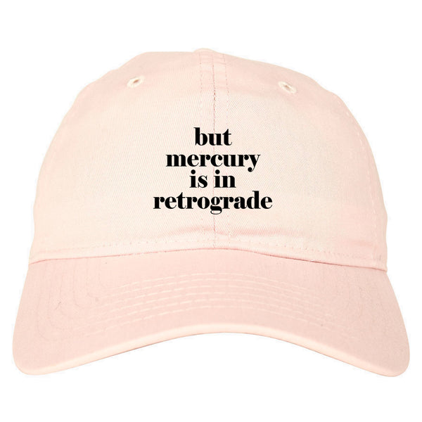 But Mercury Is In Retrograde pink dad hat
