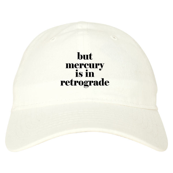 But Mercury Is In Retrograde white dad hat