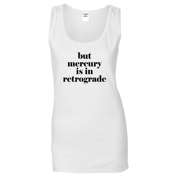But Mercury Is In Retrograde White Womens Tank Top