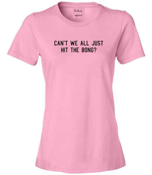 Cant We Get Along Hit Bong Womens Graphic T-Shirt Pink