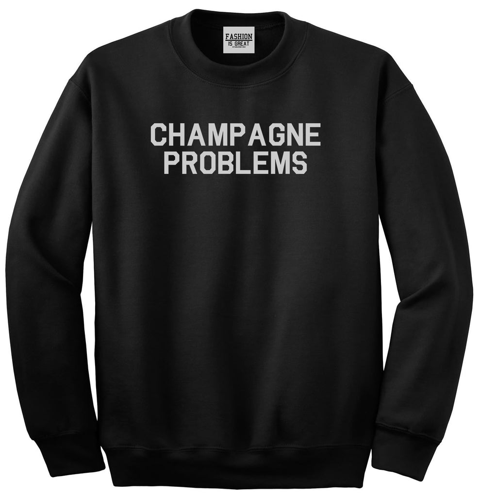 Champagne Problems Funny Drinking Black Crewneck Sweatshirt
