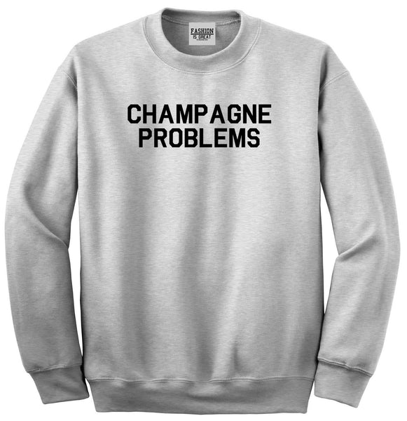 Champagne Problems Funny Drinking Grey Crewneck Sweatshirt