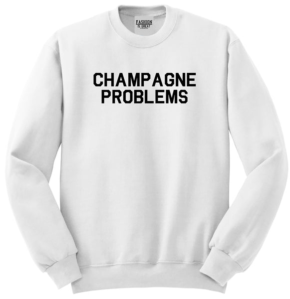 Champagne Problems Funny Drinking White Crewneck Sweatshirt