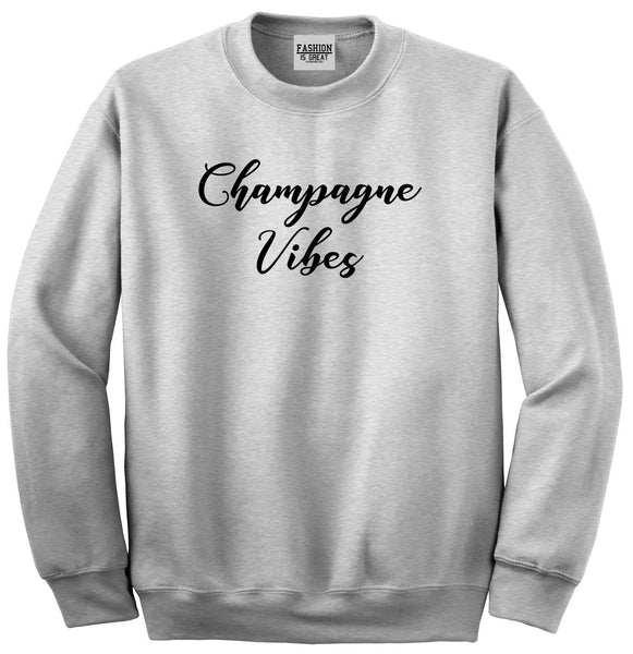 Champagne Vibes Only Grey Womens Crewneck Sweatshirt
