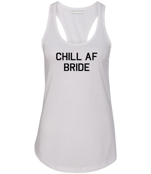 Chill AF Bride Wedding White Womens Racerback Tank Top
