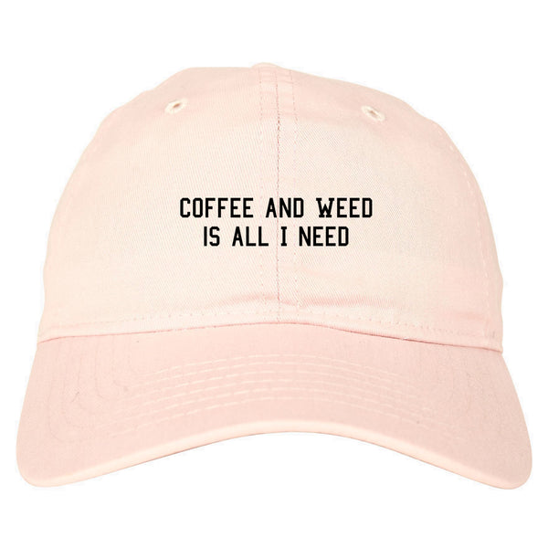 Coffee And Weed All I Need Dad Hat Pink