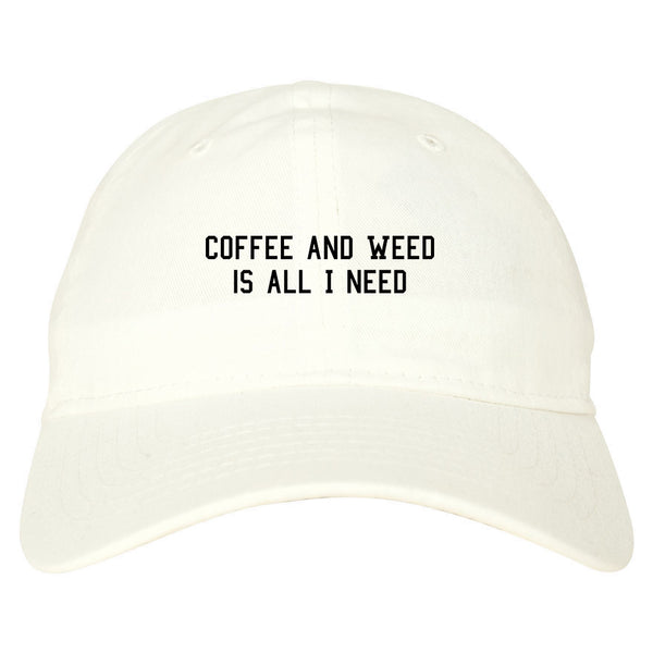 Coffee And Weed All I Need Dad Hat White