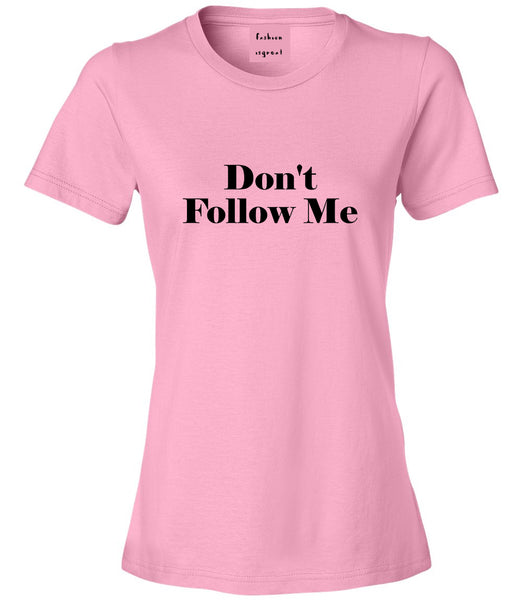 Dont Follow Me Funny Pink Womens T-Shirt
