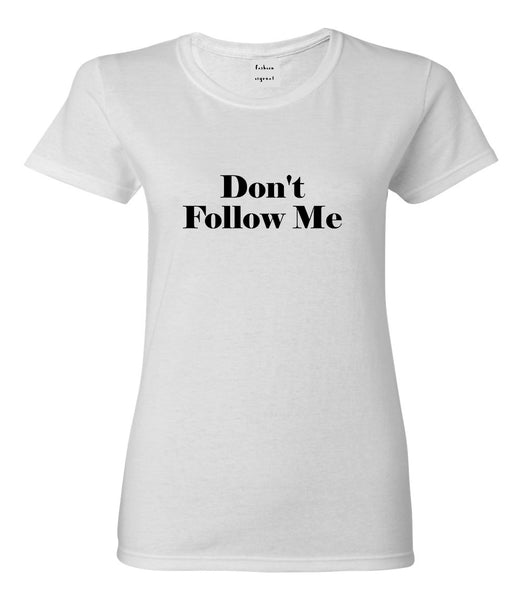 Dont Follow Me Funny White Womens T-Shirt