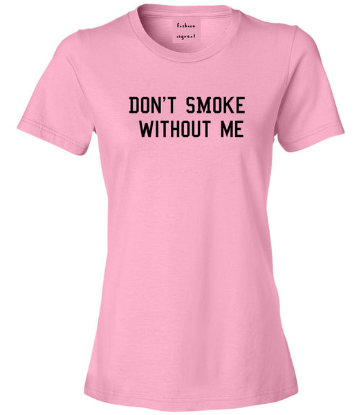 Dont Smoke Without Me Womens Graphic T-Shirt Pink