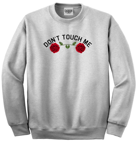 Dont Touch Me Roses Grey Womens Crewneck Sweatshirt