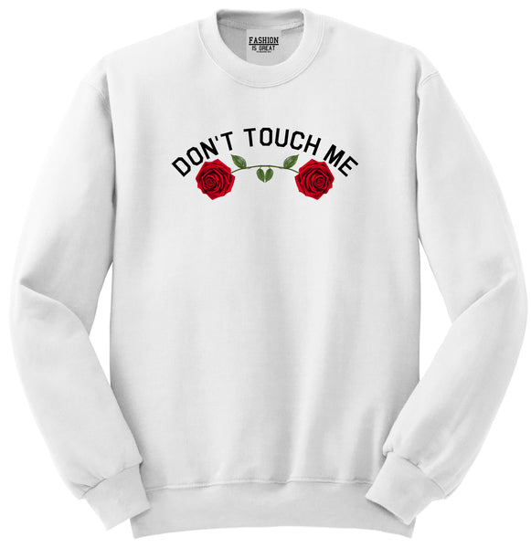 Dont Touch Me Roses White Womens Crewneck Sweatshirt