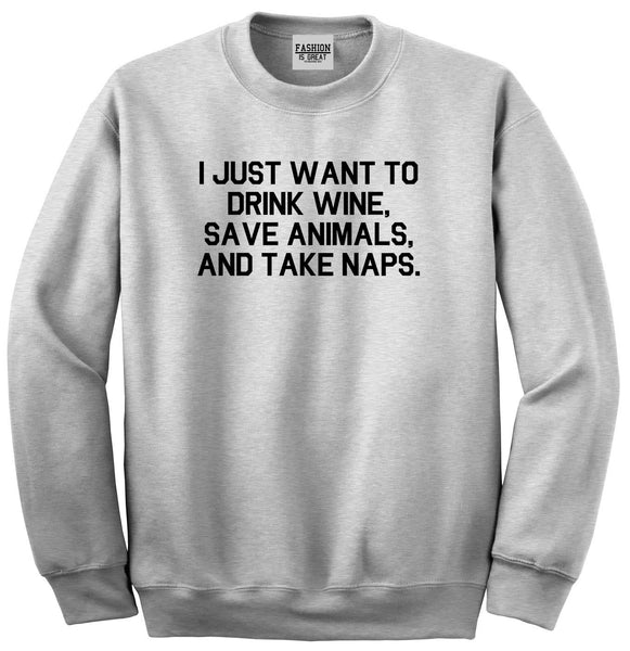 Drink Wine Save Animals Take Naps Grey Crewneck Sweatshirt