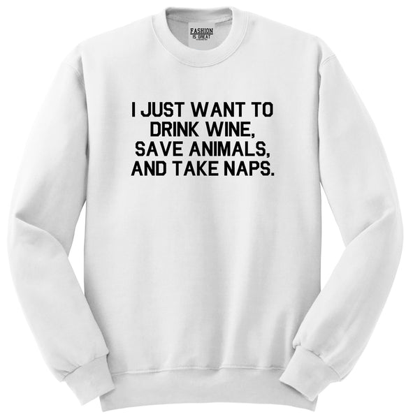 Drink Wine Save Animals Take Naps White Crewneck Sweatshirt
