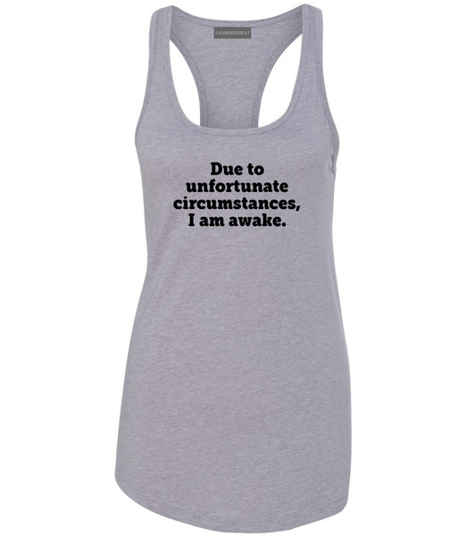 Due To Unfortunate Circumstances I Am Awake Womens Racerback Tank Top Grey