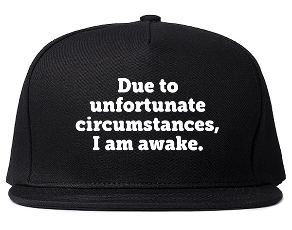 Due To Unfortunate Circumstances I Am Awake Snapback Hat Black