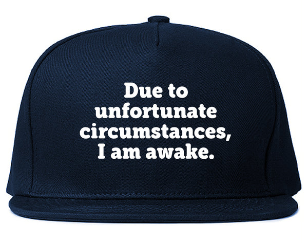 Due To Unfortunate Circumstances I Am Awake Snapback Hat Blue