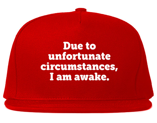 Due To Unfortunate Circumstances I Am Awake Snapback Hat Red