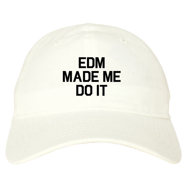 EDM Made Me Do It White Dad Hat