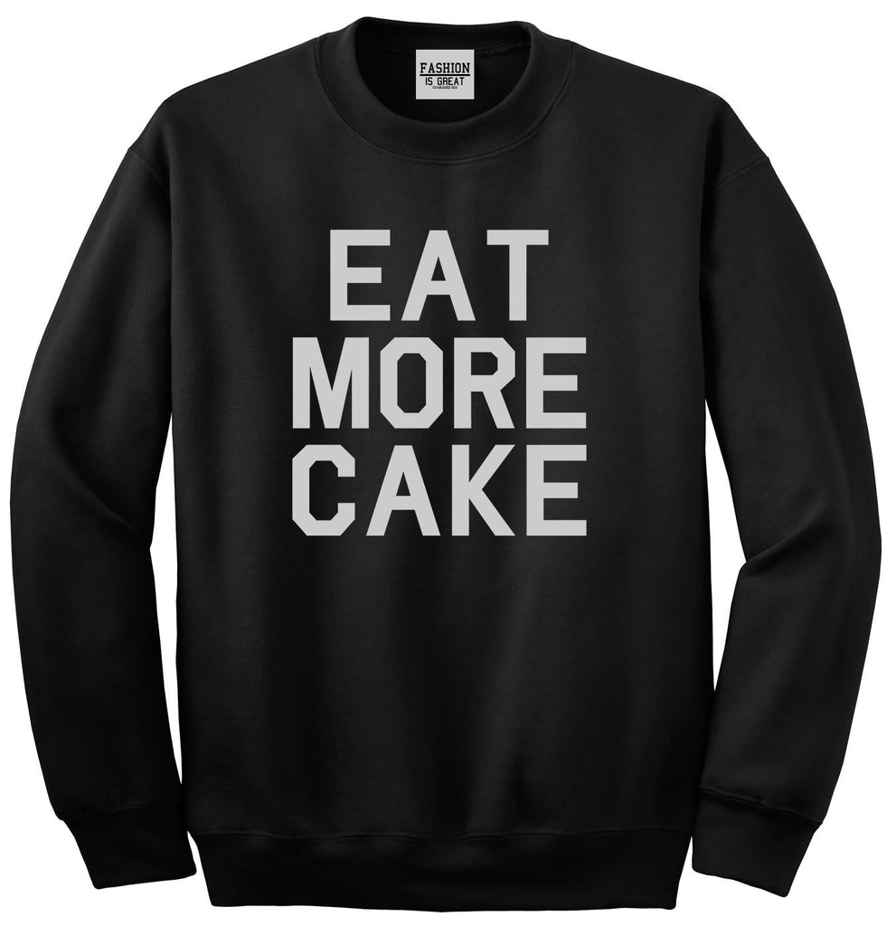 Eat More Cake Birthday Black Crewneck Sweatshirt