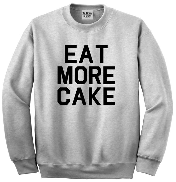 Eat More Cake Birthday Grey Crewneck Sweatshirt