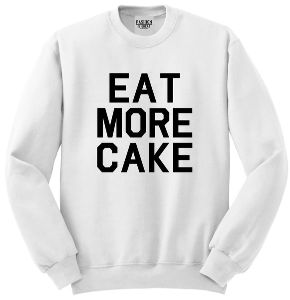 Eat More Cake Birthday White Crewneck Sweatshirt