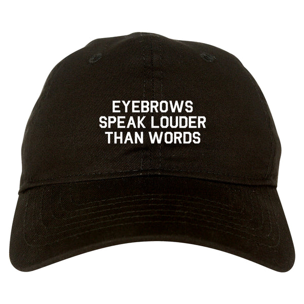 Eyebrows Speak Louder Than Words Black Dad Hat