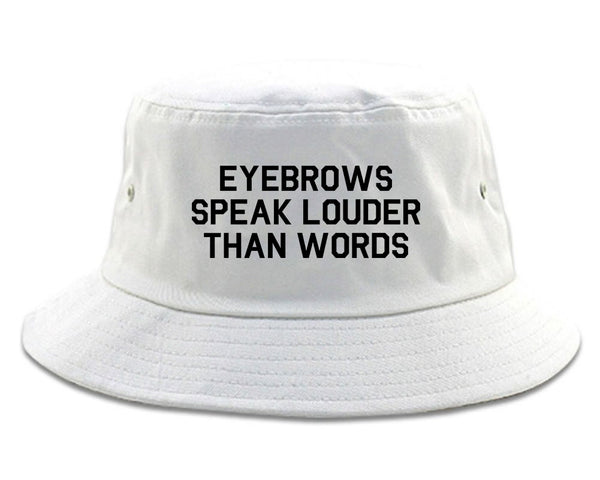 Eyebrows Speak Louder Than Words White Bucket Hat