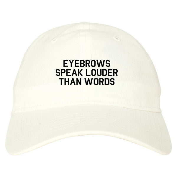 Eyebrows Speak Louder Than Words White Dad Hat
