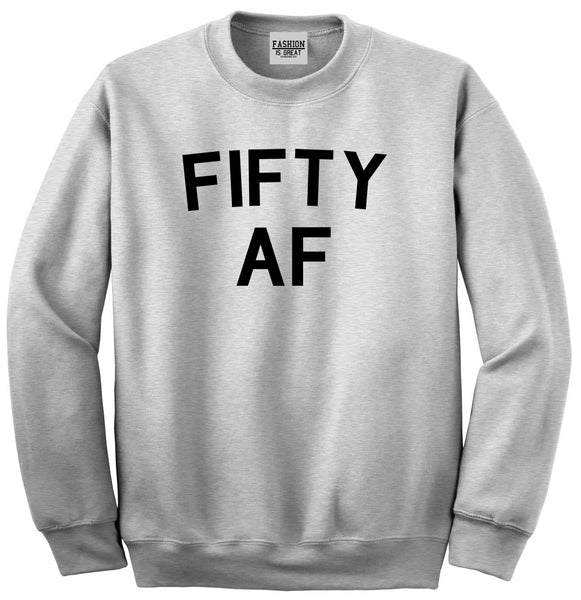 Fifty AF Birthday Gift Grey Crewneck Sweatshirt