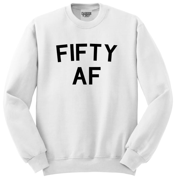 Fifty AF Birthday Gift White Crewneck Sweatshirt