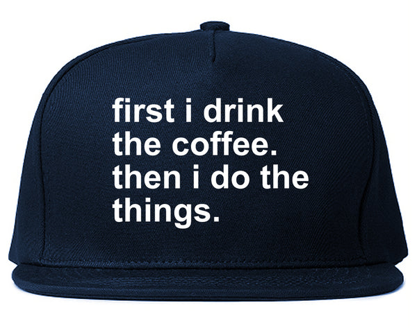 First I Drink The Coffee Then I Do The Things Snapback Hat Blue
