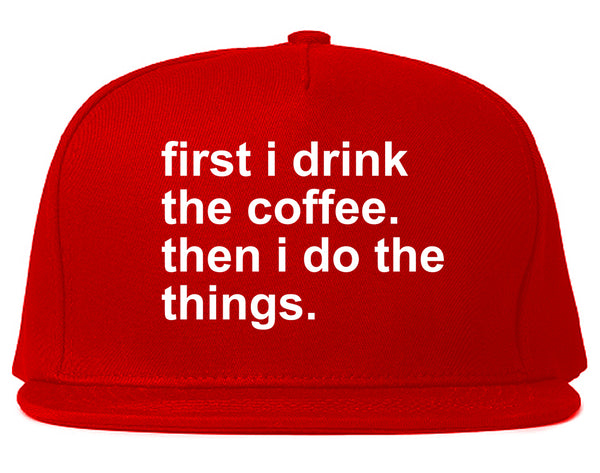 First I Drink The Coffee Then I Do The Things Snapback Hat Red