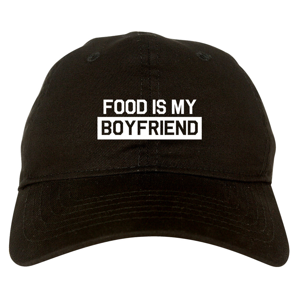 Food Is My Boyfriend Black Dad Hat