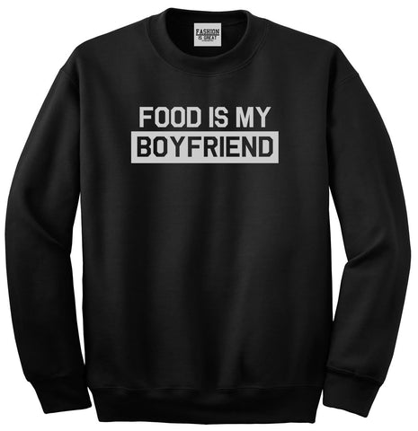 Food Is My Boyfriend Black Crewneck Sweatshirt