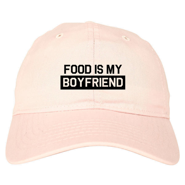 Food Is My Boyfriend Pink Dad Hat