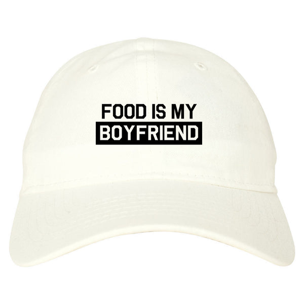 Food Is My Boyfriend White Dad Hat