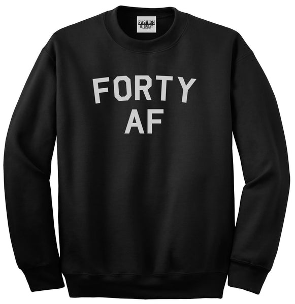 Forty AF Birthday Black Crewneck Sweatshirt