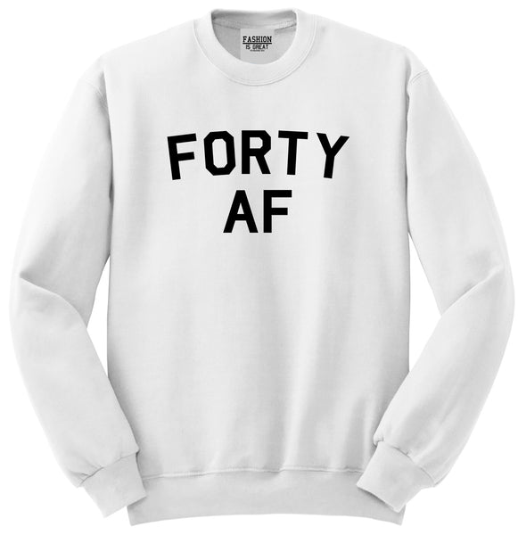 Forty AF Birthday White Crewneck Sweatshirt