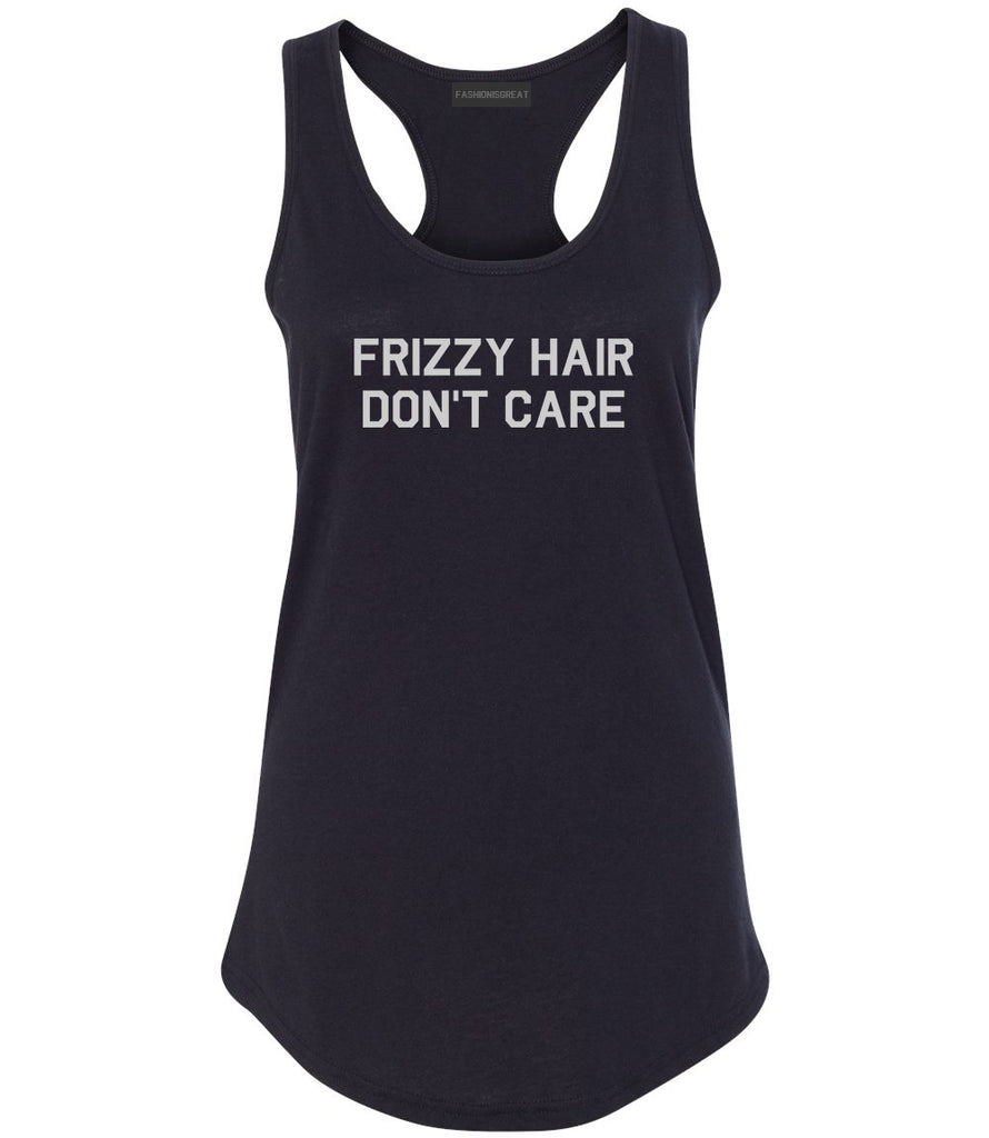 Frizzy Hair Dont Care Black Racerback Tank Top