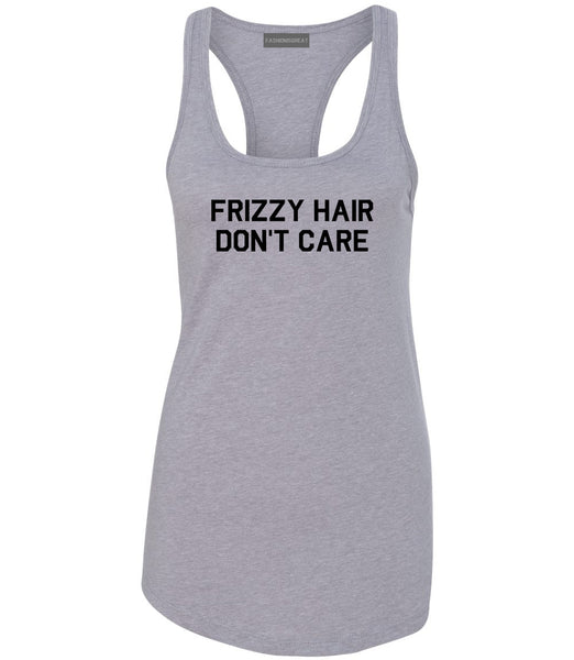 Frizzy Hair Dont Care Grey Racerback Tank Top