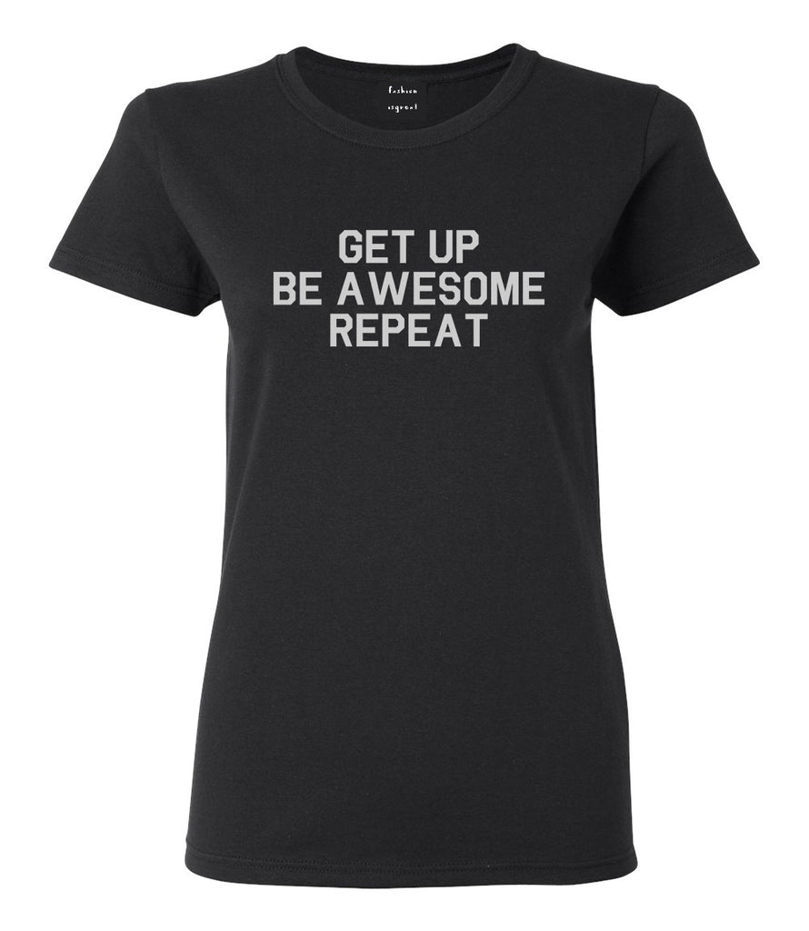 Get Up Be Awesome Repeat Black T-Shirt