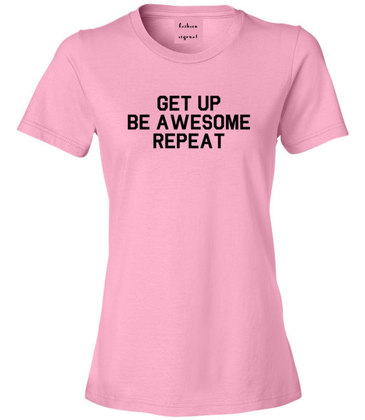 Get Up Be Awesome Repeat Pink T-Shirt