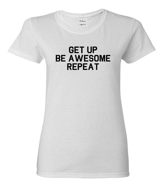 Get Up Be Awesome Repeat White T-Shirt