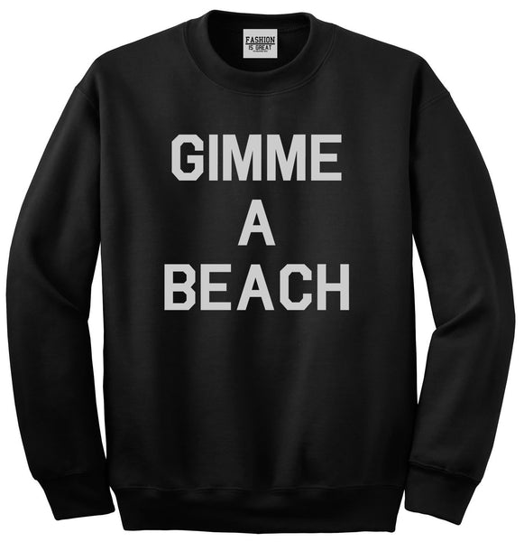Gimme A Beach Funny Vacation Black Crewneck Sweatshirt